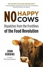 No Happy Cows: Dispatches from the Frontlines of the Food Revolution by Robbins