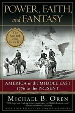 Power, Faith, and Fantasy : America in the Middle East 1776 to the Present by...