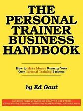 The Personal Trainer Business Handbook : How to Make Money Running Your Own...