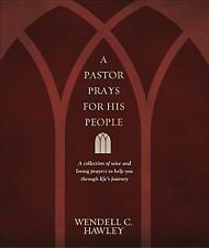 A Pastor Prays for His People: A Collection of Wise and Loving Prayers to Help Y