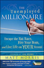 The Unemployed Millionaire: Escape the Rat Race, Fire Your Boss and Live Life...