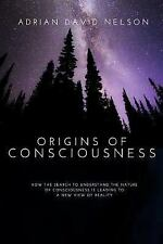 Origins of Consciousness : How the Search to Understand the Nature of...