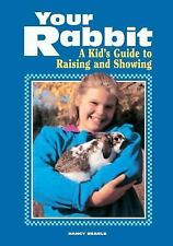 Your Rabbit : A Kid's Guide to Raising and Showing by Nancy Searle Paperback New