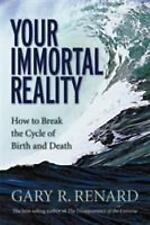 Your Immortal Reality : How to Break the Cycle of Birth and Death Book Rennard