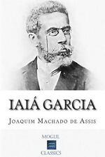 Iaiá Garcia by Joaquim Maria Machado de Assis (2015, Paperback)