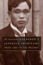 Colorado's Japanese Americans : From 1886 to the Present by Bill Hosokawa...