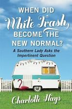 When Did White Trash Become the New Normal? : A Southern Lady Asks the...