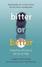 Bitter or Better: Grappling with Life on the Op-Ed Page by Caryn Sullivan