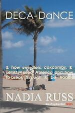 Deca-Dance: & How Swindlers, Coxcombs, & Sexists Failed America and How to Break