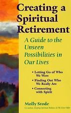 Creating a Spiritual Retirement: A Guide to the Unseen Possibilities in Our Live