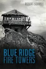 Landmarks: Blue Ridge Fire Towers by Robert Sorrell (2015, Paperback)