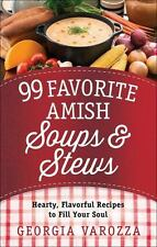 99 Favorite Amish Soups and Stews : Hearty, Flavorful Recipes to Fill Your...