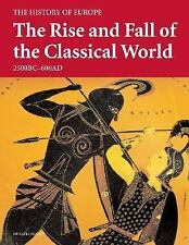 The Rise and Fall of the Classical World: 2500 BC - 600 AD (History of Europe)