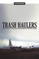 Trash Haulers : The Story of the C-130 Hercules Troop Carrier/Tactical...