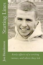Starting Lines : Early Efforts of a Writing Runner, and Where They Led by Joe...