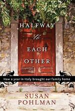 Halfway to Each Other : How a Year in Italy Brought Our Family Home by Susan...