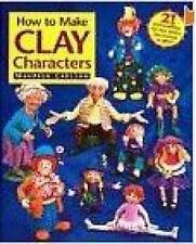 How to Make Clay Characters by Maureen Carlson (1997, Paperback)