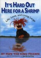 It's Hard Out Here For a Shrimp: Life, Love & Living Large by Pepe the King Pra