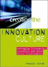 Creating the Innovation Culture : Leveraging Visionaries, Dissenters &-ExLibrary