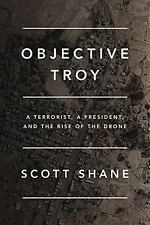 Objective Troy: A Terrorist, a President, and the Rise of the Drone  (ExLib)
