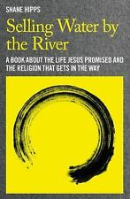 Selling Water by the River : A Book about the Life Jesus Promised and the...