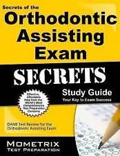 Secrets of the Orthodontic Assisting Exam Study Guide : DANB Test Review for...