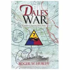 Dale's War : A Soldier in Patton's Third Army by Roger W. Hubley (2013,...