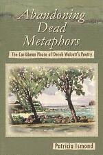 Abandoning Dead Metaphors: The Caribbean Phase of Derek Walcott's Poetry