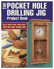 The Pocket Hole Drilling Jig Project Book: How to Make Strong, Simple Joints...