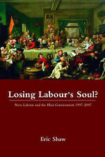 Losing Labour's Soul?: New Labour and the Blair , Eric Shaw, New