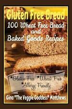 Gluten Free Bread : 100 Wheat Free Bread and Baked Goods Recipes by Gina...