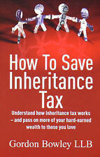 How to Save Inheritance Tax: Understand How Inheritance Tax Works - and Pass on