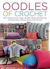 Oodles of Crochet: 40+ Patterns from Hats, Jackets, Bags, Scarves, Rugs, Throws