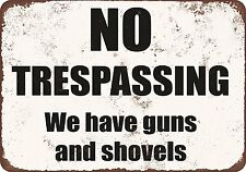 "Warning Sign - No Trespassing. We have guns and shovels. - 8"" x 12"" Funny Metal"