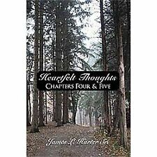 Heartfelt Thoughts : Chapters Four and Five by James L. Harter (2010, Paperback)