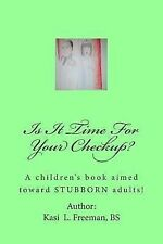 Is It Time for Your Checkup? : A Children's Book Aimed Towards Stubborn...