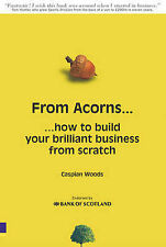 From Acorns... How to Build Your Brilliant Business From Scratch Caspian Woods V