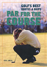 Par for the Course: Golf's Best Quotes and Quips by Eric Zweig (Paperback, 2007)