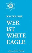 WER IST WHITE EAGLE - Walter Ohr - Aquamarin Verlag BUCH