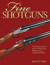 Fine Shotguns: The History, Science, and Art of the Finest Shotguns from Around