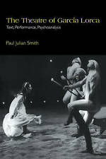 Theatre of Garcia Lorca: Text, Performance, Psychoanalysis 9780521057462, Smith