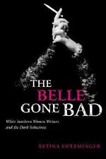 The Belle Gone Bad: White Southern Women Writers and the Dark Seductress von...