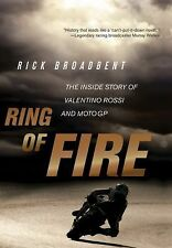 Ring of Fire: The Inside Story of Valentino Rossi and MotoGP Rick Broadbent Book