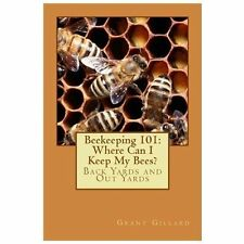 Beekeeping 101: Where Can I Keep My Bees? by Grant Gillard (2012, Paperback)