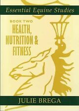 Essential Equine Studies: Health, Nutrition and Fitness: Bk. 2 by Julie Brega...