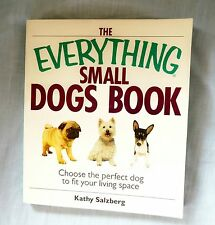 The Everything Small Dogs Book, Paperback, Choosing and Caring for the Small Dog