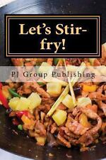 Let's Stir-Fry! : A Collection of Simple Chinese Stir-Fry Recipes by P. J....