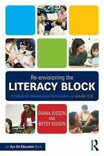Re-Envisioning the Literacy Block : A Guide to Maximizing Instruction in...