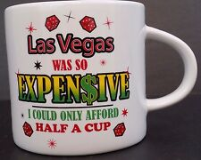 Las Vegas Was So Expensive - I Could Only Afford Half A Cup - Mug