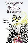 THE ADVENTURES OF PAPILIO THE BUTTERFLY - SHANDY MCJARROW (HARDCOVER) NEW